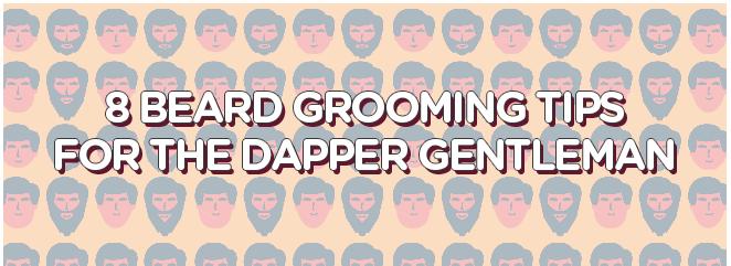 8 Beard Grooming Tips For The Dapper Gentleman