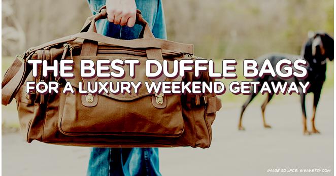 The Best Duffle Bags For A Luxury Weekend Getaway